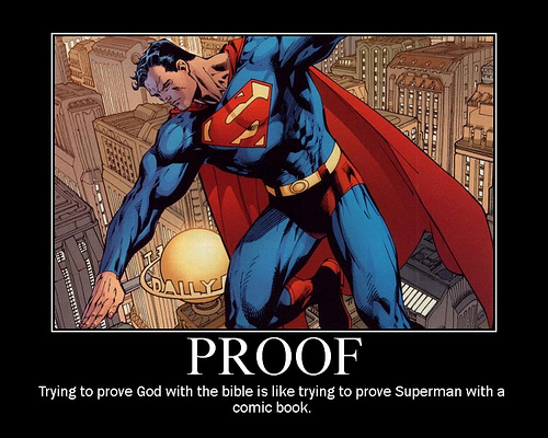 Trying to prove God exists with the Bible is like trying to prove Superman exists with a comic book.