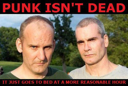 Punk's not dead. It just goes to bed at a more reasonable hour