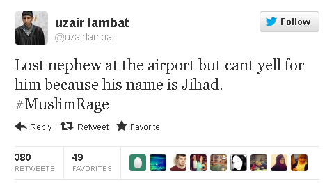 Lost nephew at the airport but cant yell for him because his name is Jihad. #MuslimRage