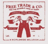 free trade & co. - see the invisible hand at work - - a worldwide delusion - profit over people - trade lark