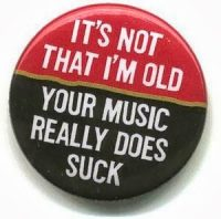 it's not that i'm old. your music really does suck | sucks