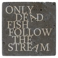 only dead fish follwo the stream