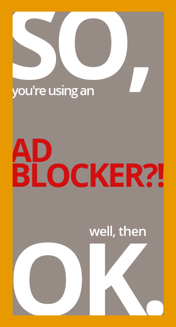 SO, you're using an AD-BLOCKER?! well then, OK.